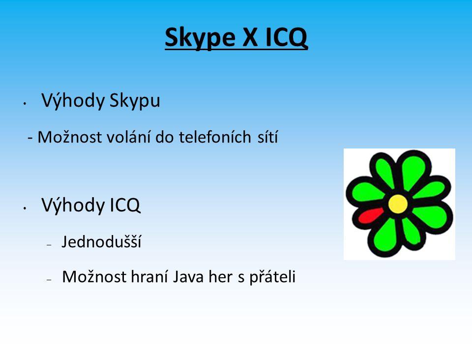 Skype X ICQ Výhody Skypu - Možnost volání do telefoních sítí Výhody ICQ – Jednodušší – Možnost hraní Java her s přáteli