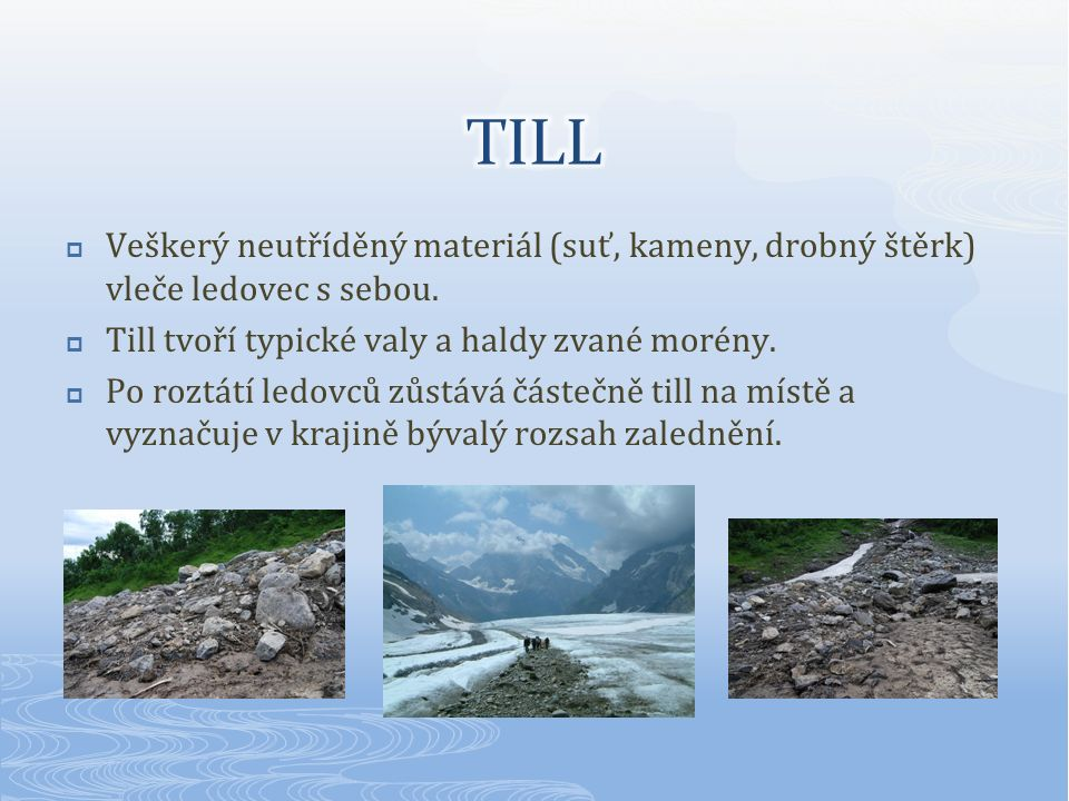  Veškerý neutříděný materiál (suť, kameny, drobný štěrk) vleče ledovec s sebou.