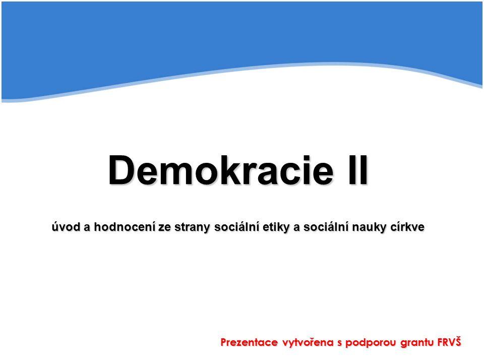 Demokracie II úvod a hodnocení ze strany sociální etiky a sociální nauky církve Prezentace vytvořena s podporou grantu FRVŠ