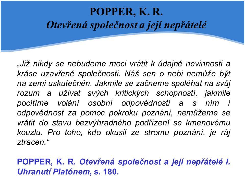 """POPPER, K. R. Otevřená společnost a její nepřátelé """"Již nikdy se nebudeme moci vrátit k údajné nevinnosti a kráse uzavřené společnosti. Náš sen o nebi"""