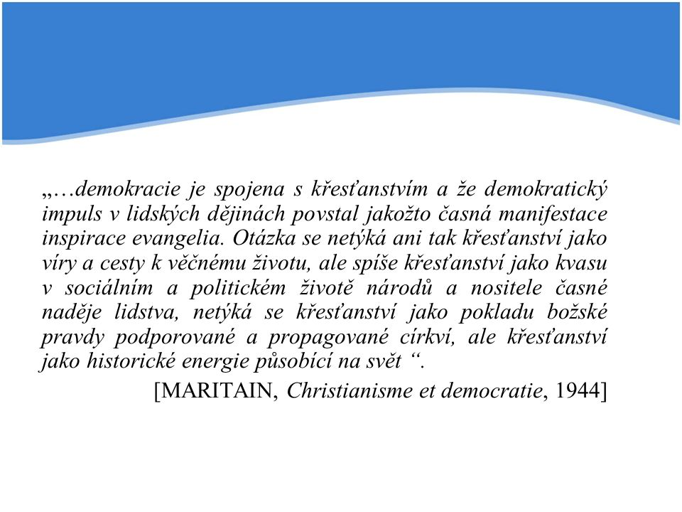 """""""…demokracie je spojena s křesťanstvím a že demokratický impuls v lidských dějinách povstal jakožto časná manifestace inspirace evangelia. Otázka se n"""