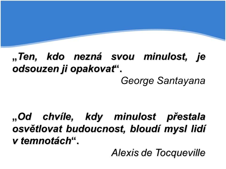 """""""Ten, kdo nezná svou minulost, je odsouzen ji opakovat"""". George Santayana """"Od chvíle, kdy minulost přestala osvětlovat budoucnost, bloudí mysl lidí v"""