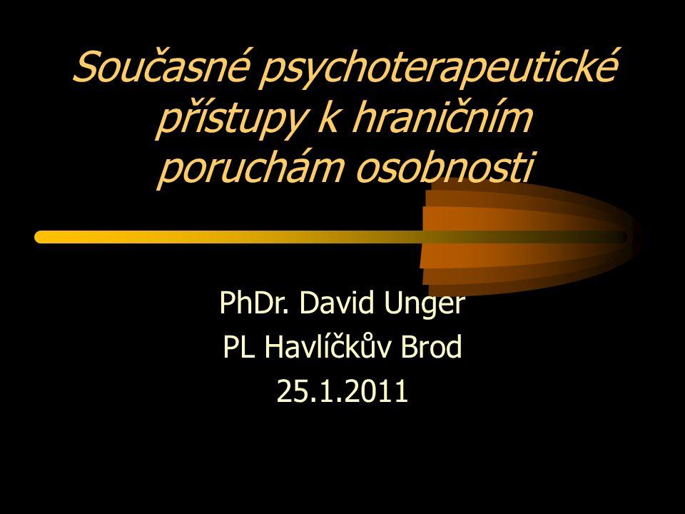 Současné psychoterapeutické přístupy k hraničním poruchám osobnosti PhDr. David Unger PL Havlíčkův Brod 25.1.2011