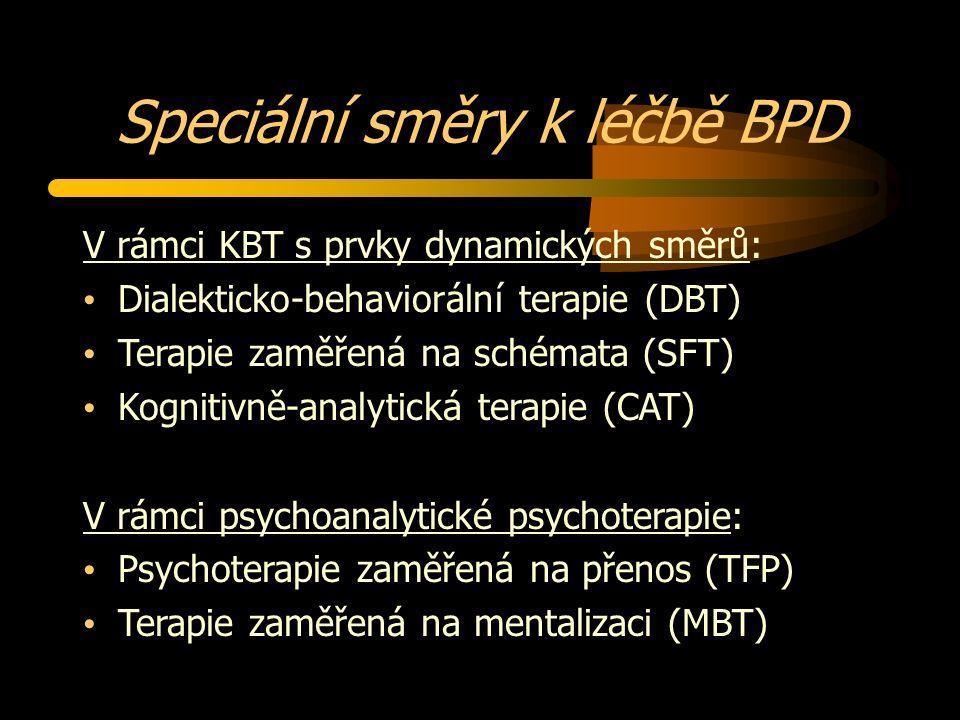 Speciální směry k léčbě BPD V rámci KBT s prvky dynamických směrů: Dialekticko-behaviorální terapie (DBT) Terapie zaměřená na schémata (SFT) Kognitivně-analytická terapie (CAT) V rámci psychoanalytické psychoterapie: Psychoterapie zaměřená na přenos (TFP) Terapie zaměřená na mentalizaci (MBT)