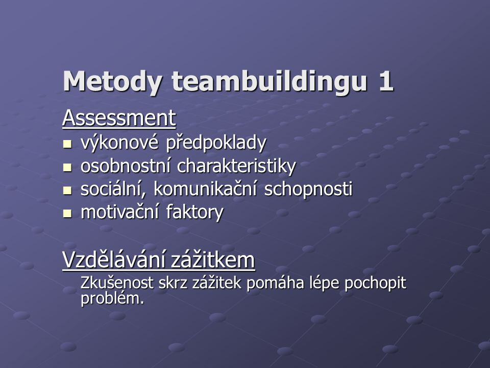 Metody teambuildingu 1 Assessment výkonové předpoklady výkonové předpoklady osobnostní charakteristiky osobnostní charakteristiky sociální, komunikačn