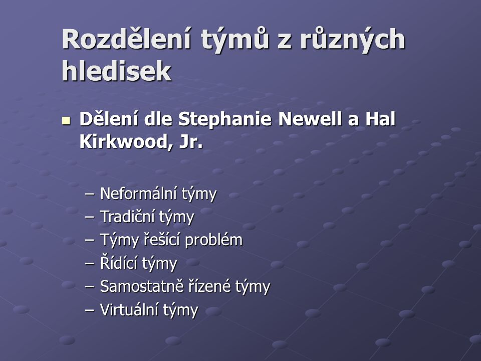Rozdělení týmů z různých hledisek Dělení dle Stephanie Newell a Hal Kirkwood, Jr.