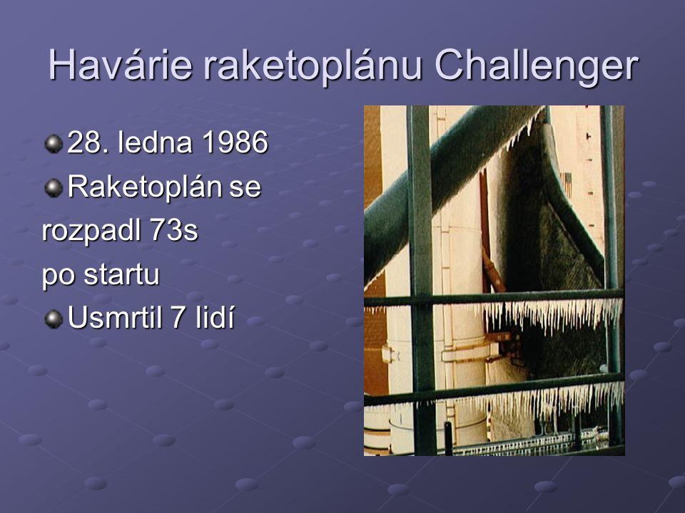 Havárie raketoplánu Challenger 28. ledna 1986 Raketoplán se rozpadl 73s po startu Usmrtil 7 lidí
