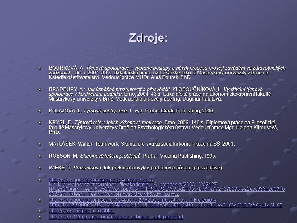 Zdroje: BOURKOVÁ, A. Týmová spolupráce – vybrané postupy a návrh procesu pro její zavádění ve zdravotnických zařízeních. Brno, 2007. 89 s. Bakalářská