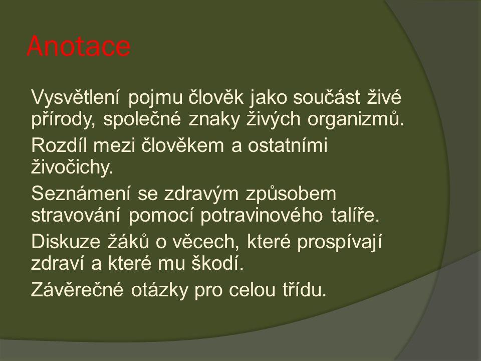 Anotace Vysvětlení pojmu člověk jako součást živé přírody, společné znaky živých organizmů. Rozdíl mezi člověkem a ostatními živočichy. Seznámení se z