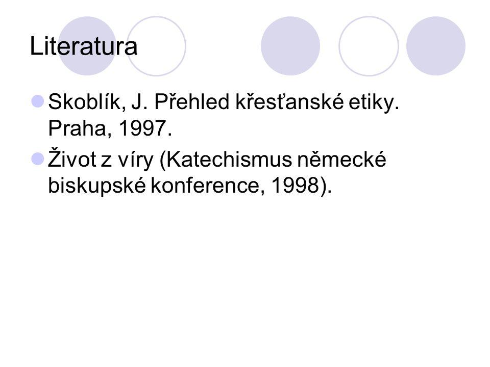 Literatura Skoblík, J. Přehled křesťanské etiky. Praha, 1997. Život z víry (Katechismus německé biskupské konference, 1998).