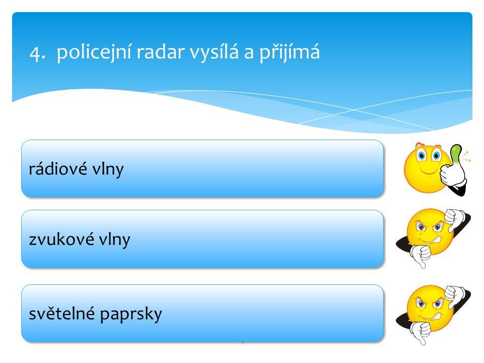17 4.policejní radar vysílá a přijímá zvukové vlny světelné paprsky rádiové vlny
