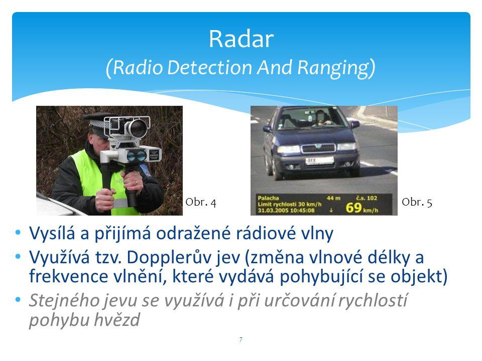 7 Radar (Radio Detection And Ranging) Vysílá a přijímá odražené rádiové vlny Využívá tzv.