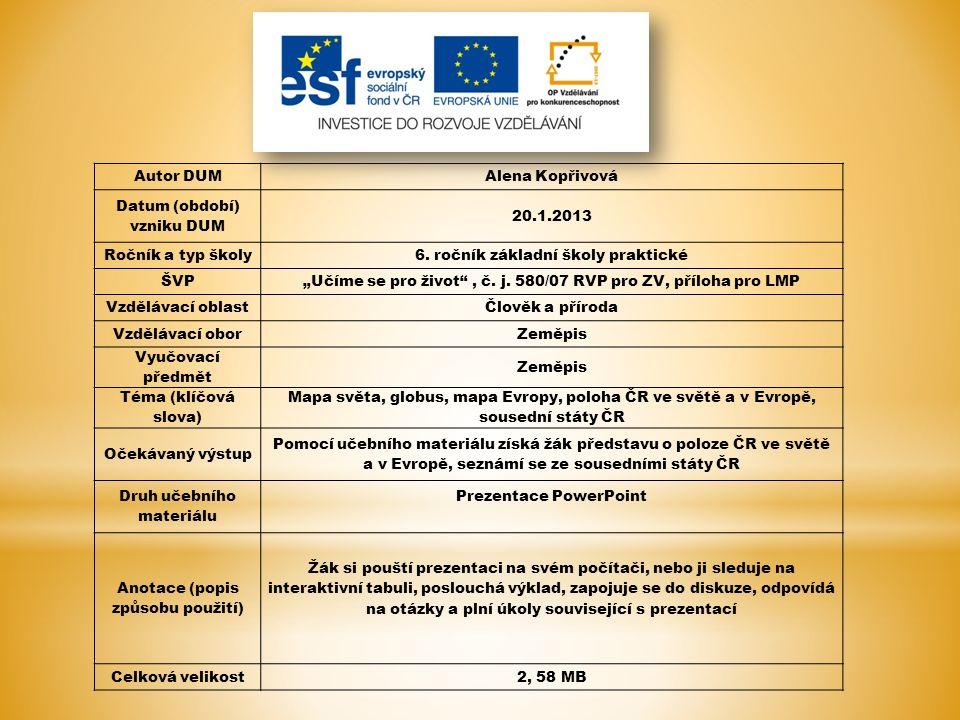Autor DUMAlena Kopřivová Datum (období) vzniku DUM 20.1.2013 Ročník a typ školy6.
