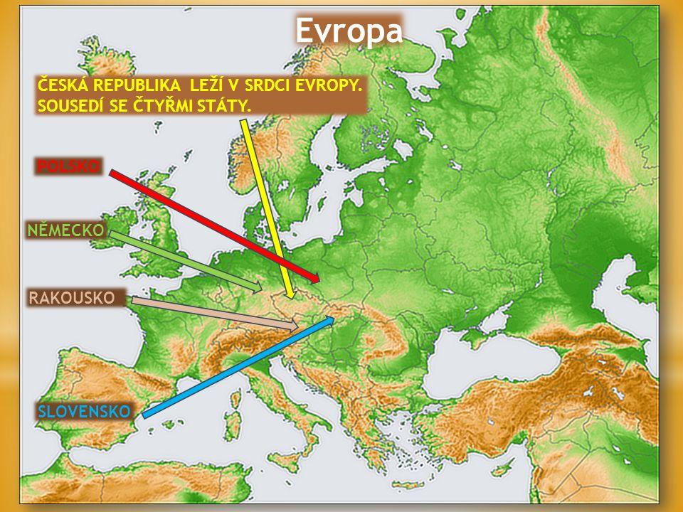 Evropa ČESKÁ REPUBLIKA LEŽÍ V SRDCI EVROPY. SOUSEDÍ SE ČTYŘMI STÁTY. POLSKO RAKOUSKO SLOVENSKO NĚMECKO
