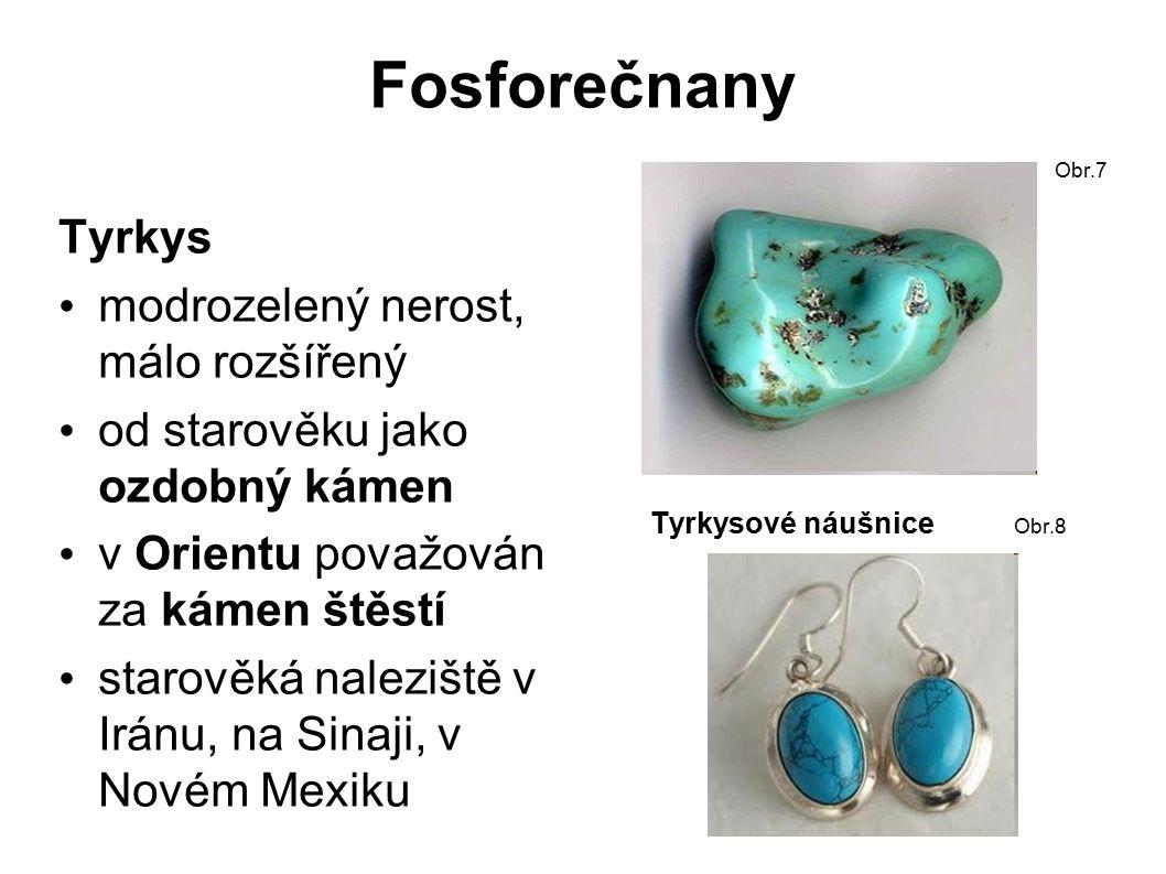 Fosforečnany Tyrkys modrozelený nerost, málo rozšířený od starověku jako ozdobný kámen v Orientu považován za kámen štěstí starověká naleziště v Iránu, na Sinaji, v Novém Mexiku Obr.7 Tyrkysové náušnice Obr.8