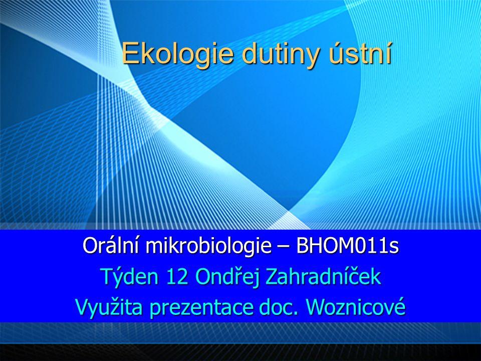 Orální mikrobiologie – BHOM011s Týden 12 Ondřej Zahradníček Využita prezentace doc.
