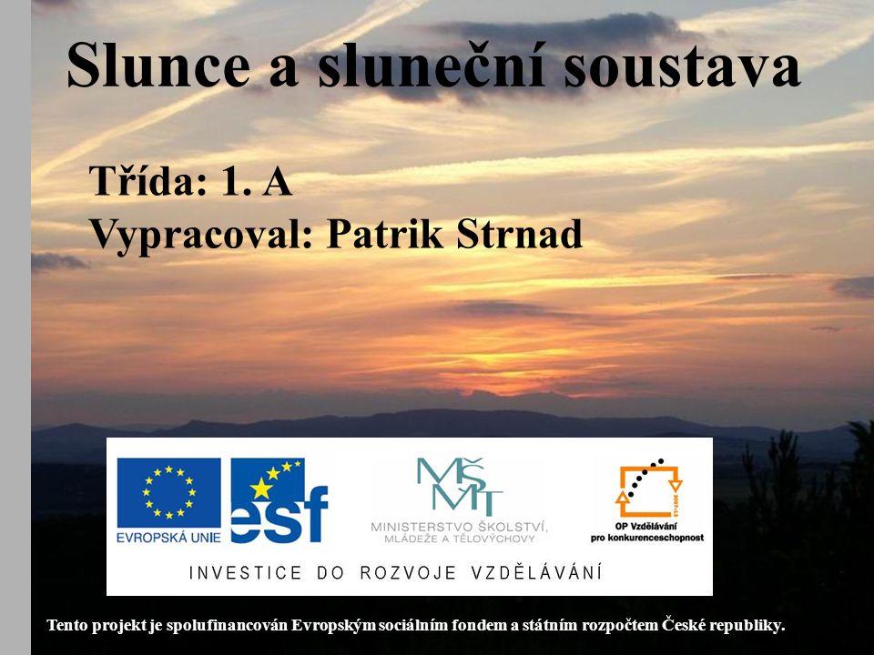 Slunce a sluneční soustava Tento projekt je spolufinancován Evropským sociálním fondem a státním rozpočtem České republiky.