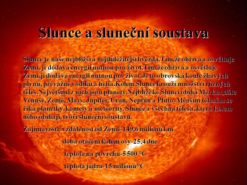 Slunce a sluneční soustava Slunce je naše nejbližší a nejdůležitější hvězda.Tím,že ohřívá a osvětluje Zemi, jí dodává energii nutnou pro život.Tím,že ohřívá a osvětluje Zemi,jí dodává energii nutnou pro život.Je to obrovská koule žhavých plynů, převážně vodíku a helia.Kolem Slunce krouží množství různých těles.Největšími z nich jsou planety.Nejblíže ke Slunci obíhá Merkur,dále Venuše, Země, Mars, Jupiter, Uran, Neptun a Pluto.