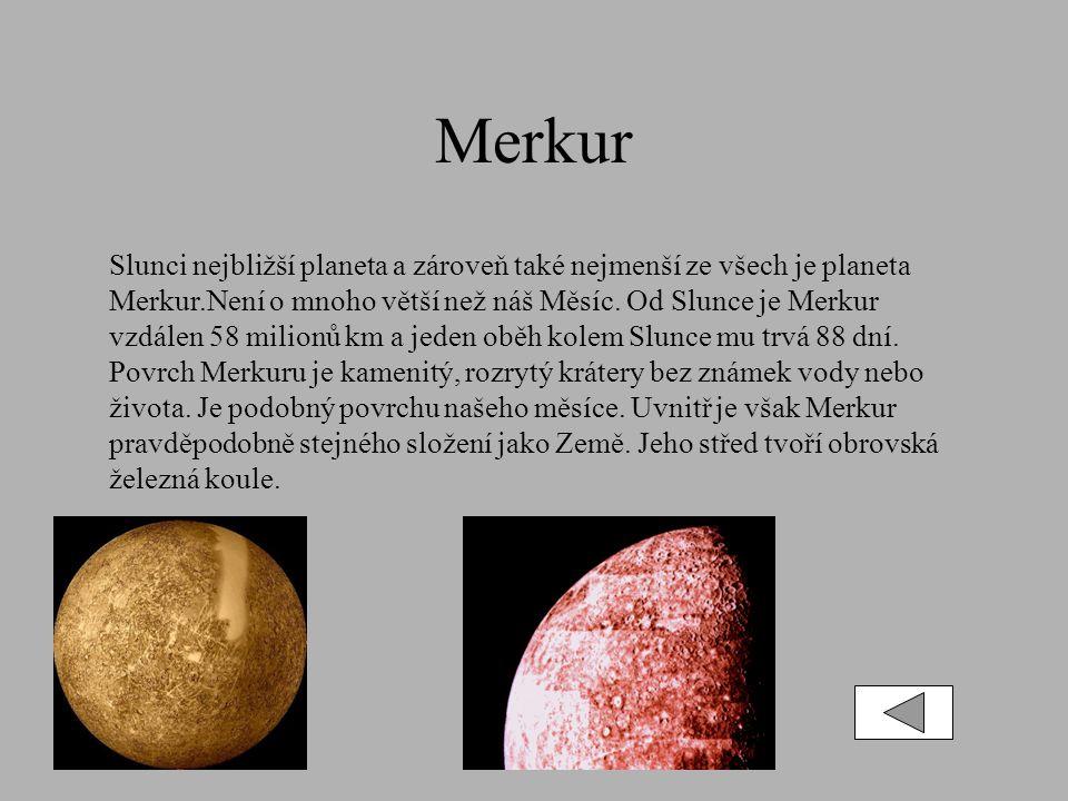 Merkur Slunci nejbližší planeta a zároveň také nejmenší ze všech je planeta Merkur.Není o mnoho větší než náš Měsíc.
