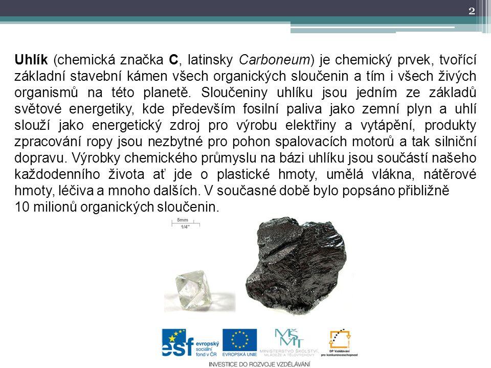 Uhlík (chemická značka C, latinsky Carboneum) je chemický prvek, tvořící základní stavební kámen všech organických sloučenin a tím i všech živých orga