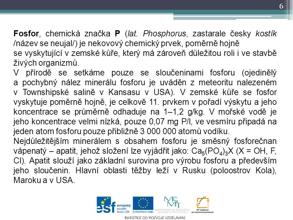Fosfor, chemická značka P (lat. Phosphorus, zastarale česky kostík /název se neujal/) je nekovový chemický prvek, poměrně hojně se vyskytující v zemsk