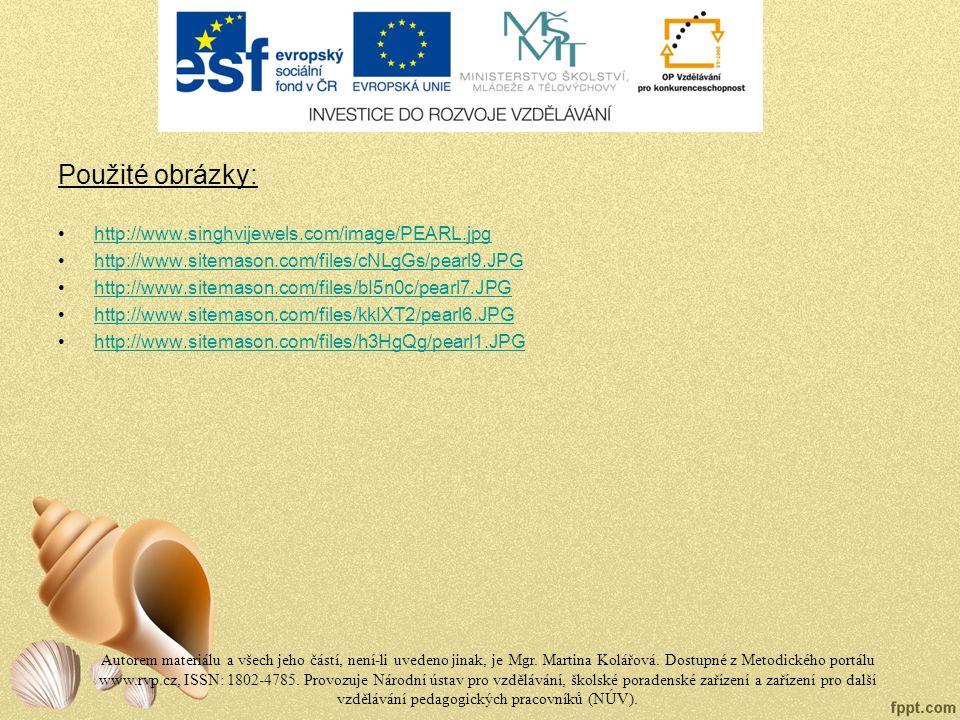 Použité obrázky: http://www.singhvijewels.com/image/PEARL.jpg http://www.sitemason.com/files/cNLgGs/pearl9.JPG http://www.sitemason.com/files/bI5n0c/pearl7.JPG http://www.sitemason.com/files/kkIXT2/pearl6.JPG http://www.sitemason.com/files/h3HgQg/pearl1.JPG Autorem materiálu a všech jeho částí, není-li uvedeno jinak, je Mgr.