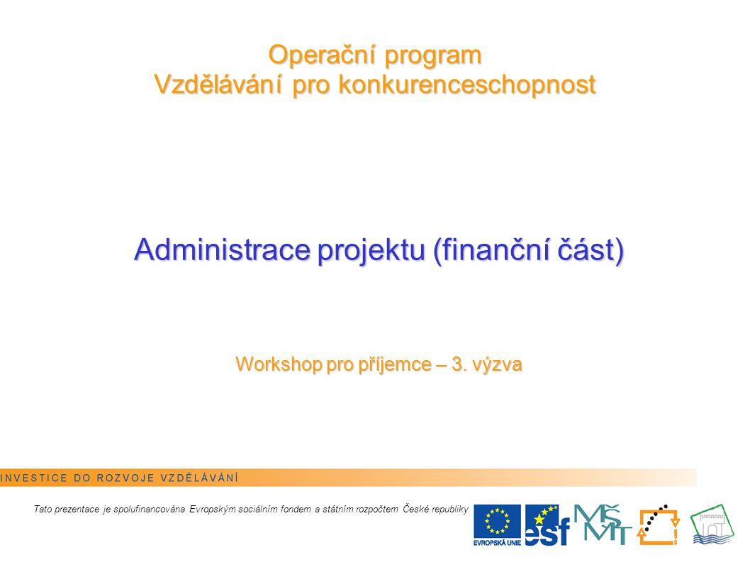 1 Operační program Vzdělávání pro konkurenceschopnost Administrace projektu (finanční část) Workshop pro příjemce – 3. výzva Tato prezentace je spoluf