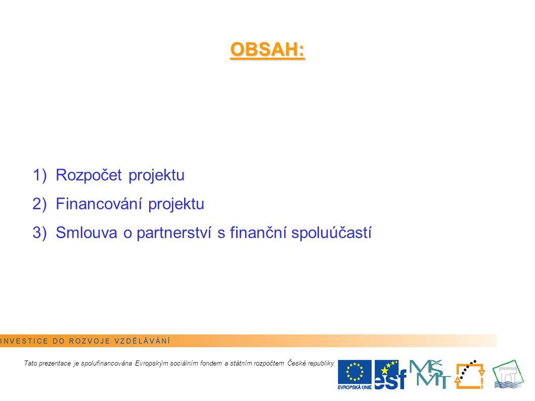 2 OBSAH: 1) Rozpočet projektu 2) Financování projektu 3) Smlouva o partnerství s finanční spoluúčastí Tato prezentace je spolufinancována Evropským so