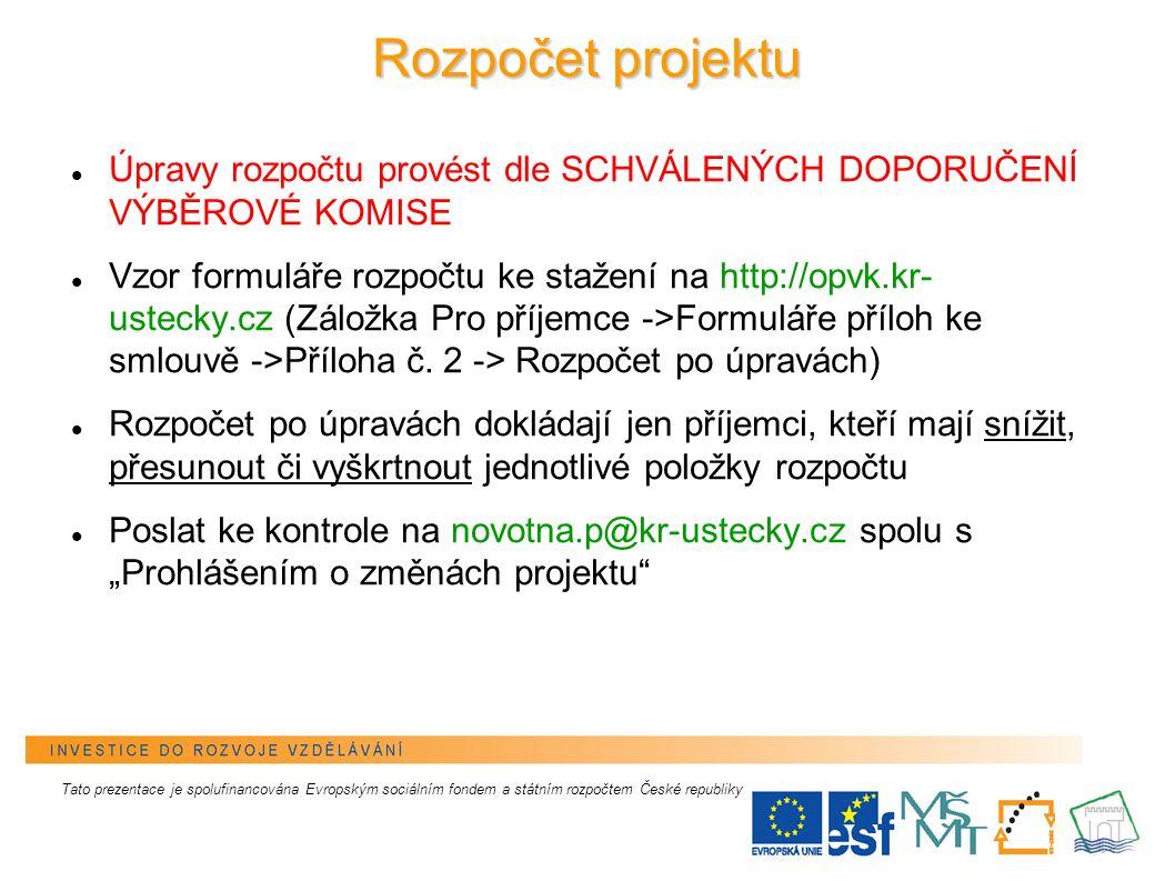 3 Rozpočet projektu Úpravy rozpočtu provést dle SCHVÁLENÝCH DOPORUČENÍ VÝBĚROVÉ KOMISE Vzor formuláře rozpočtu ke stažení na http://opvk.kr- ustecky.c