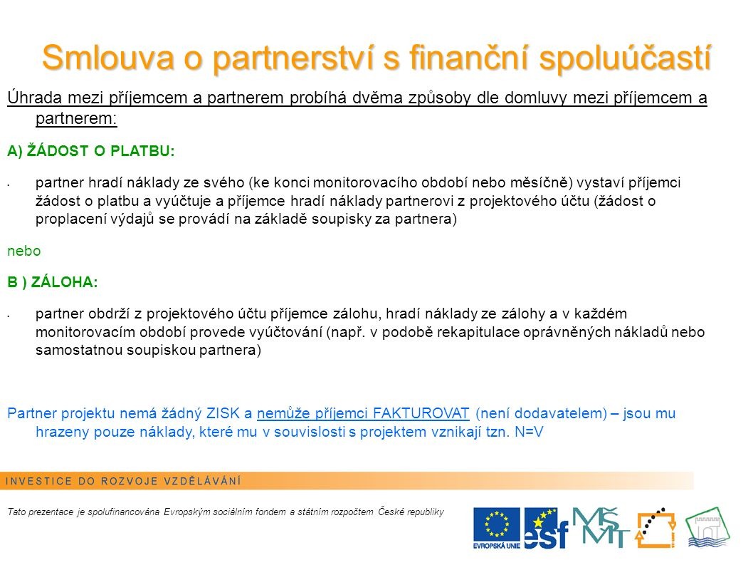 9 Smlouva o partnerství s finanční spoluúčastí Povinnost zřídit si projektový účet má partner, kterému se příjemce rozhodne poskytnout ZÁLOHU!.