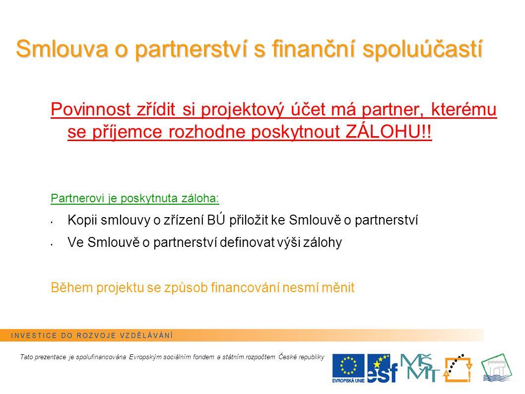 9 Smlouva o partnerství s finanční spoluúčastí Povinnost zřídit si projektový účet má partner, kterému se příjemce rozhodne poskytnout ZÁLOHU!! Partne