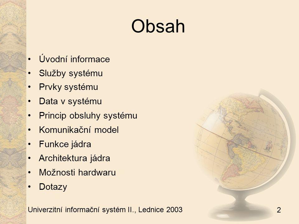 2 Univerzitní informační systém II., Lednice 2003 Obsah Úvodní informace Služby systému Prvky systému Data v systému Princip obsluhy systému Komunikač