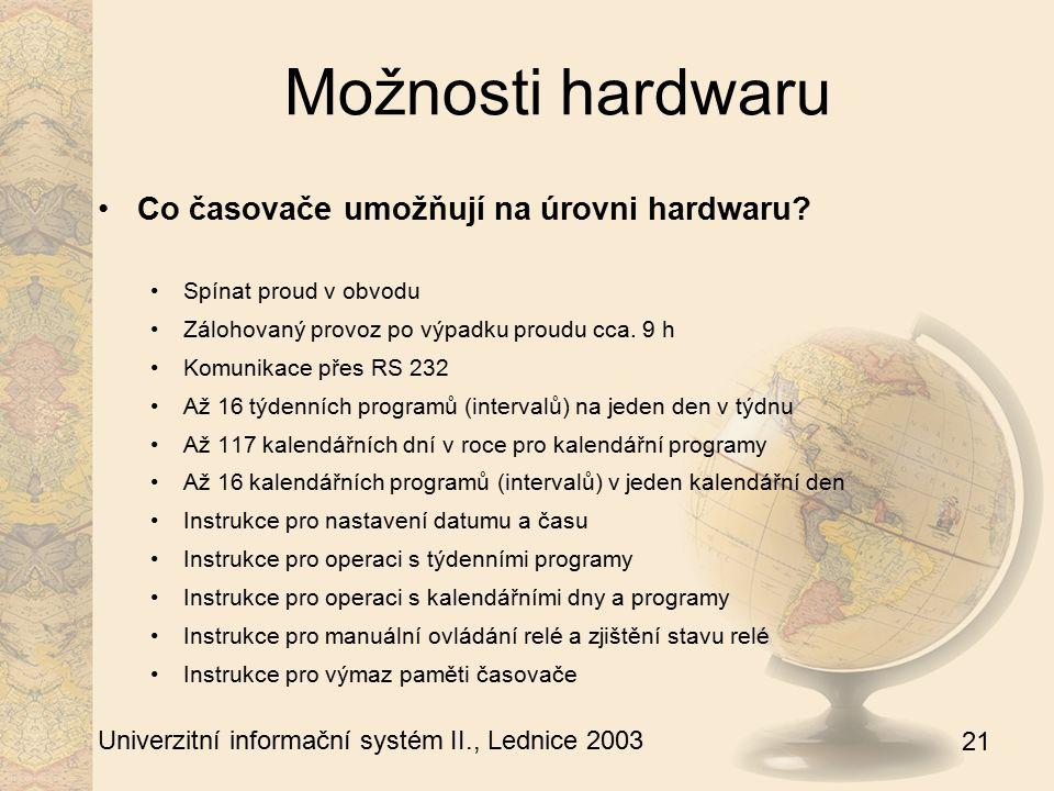 21 Univerzitní informační systém II., Lednice 2003 Možnosti hardwaru Co časovače umožňují na úrovni hardwaru? Spínat proud v obvodu Zálohovaný provoz