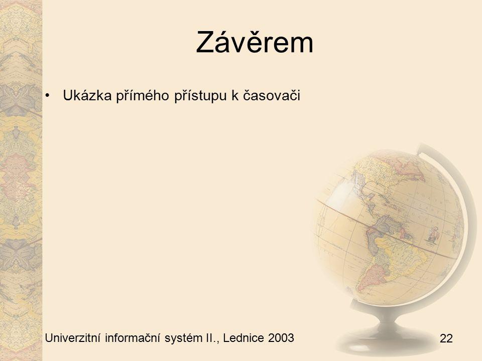 22 Univerzitní informační systém II., Lednice 2003 Závěrem Ukázka přímého přístupu k časovači