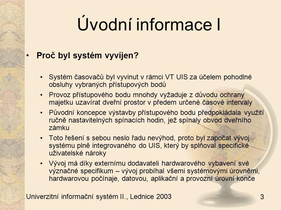 14 Univerzitní informační systém II., Lednice 2003 Komunikační model II K úspěšnému přenosu dat přes počítačovou síť a obousměrné konverzi dat byl vyvinut EAP – Encapsulating Application Protocol Data EAP záhlaví Data Aplikčaní vrstva Komunikační vrstva Jádro časovačů (UIS) Aplikčaní funkce Komunikační funkce Jádro časovačů (PC) Data EAP záhlaví Data LAN/WAN Časovač RS 232 Data = data do/z sériové linky (request/response) Aplikační vrstva Aplikační funkce