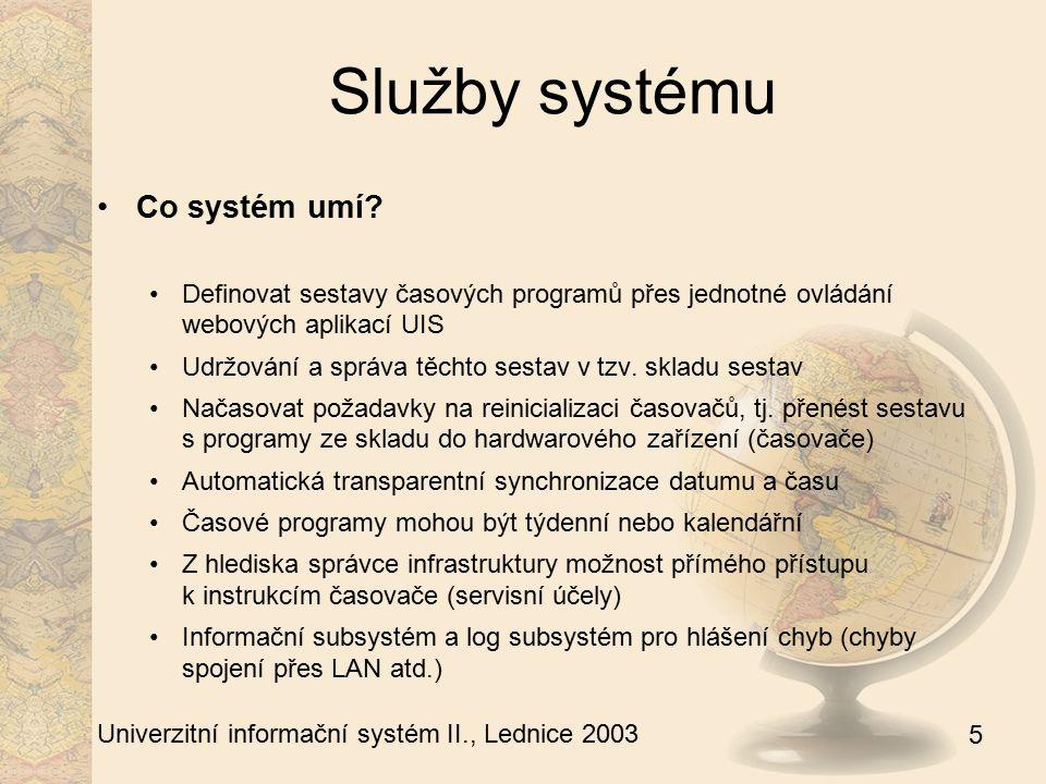 5 Univerzitní informační systém II., Lednice 2003 Služby systému Co systém umí? Definovat sestavy časových programů přes jednotné ovládání webových ap