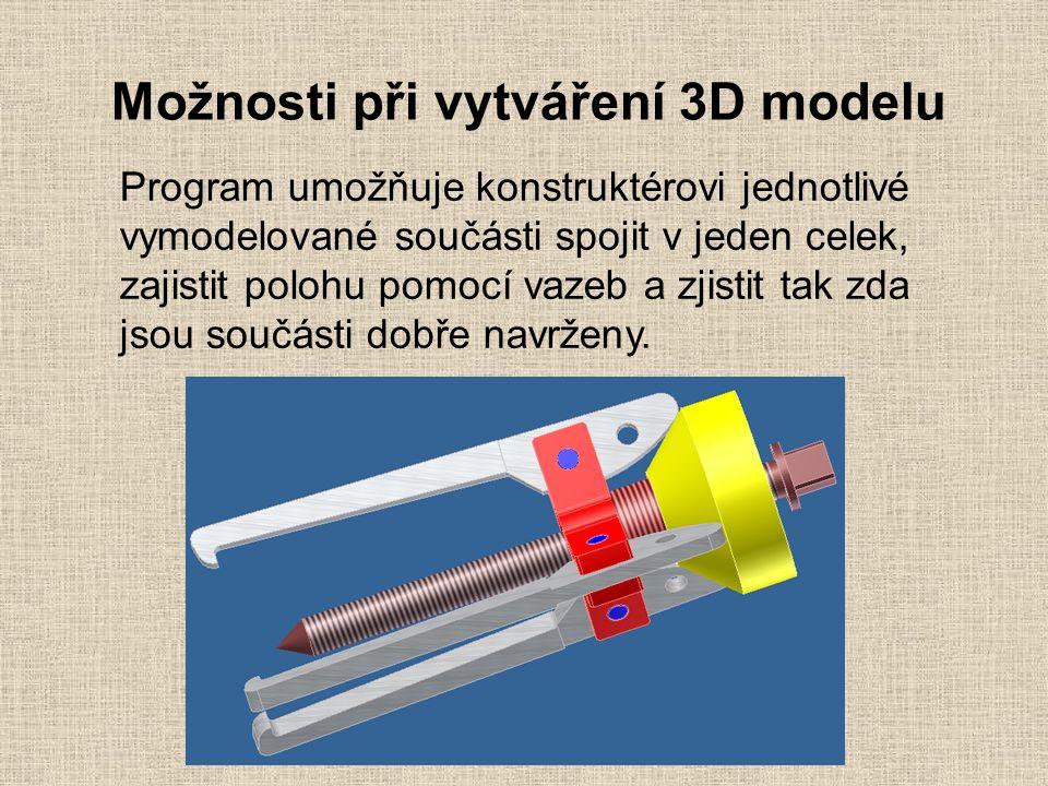 Možnosti při vytváření 3D modelu Program umožňuje konstruktérovi jednotlivé vymodelované součásti spojit v jeden celek, zajistit polohu pomocí vazeb a zjistit tak zda jsou součásti dobře navrženy.