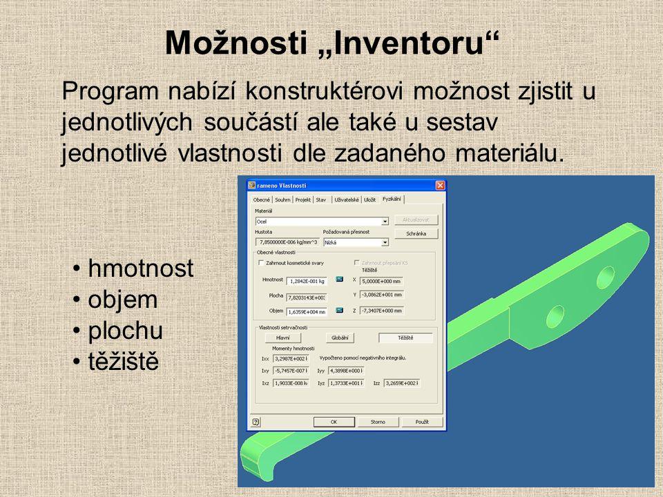"""Možnosti """"Inventoru"""" Program nabízí konstruktérovi možnost zjistit u jednotlivých součástí ale také u sestav jednotlivé vlastnosti dle zadaného materi"""