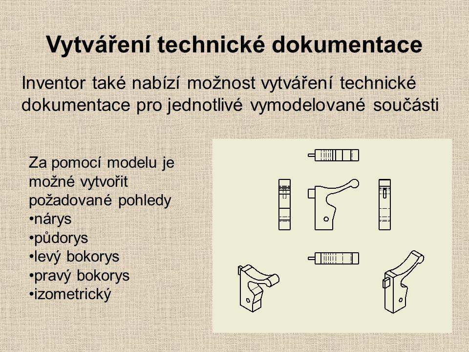 Vytváření technické dokumentace Inventor také nabízí možnost vytváření technické dokumentace pro jednotlivé vymodelované součásti Za pomocí modelu je možné vytvořit požadované pohledy nárys půdorys levý bokorys pravý bokorys izometrický