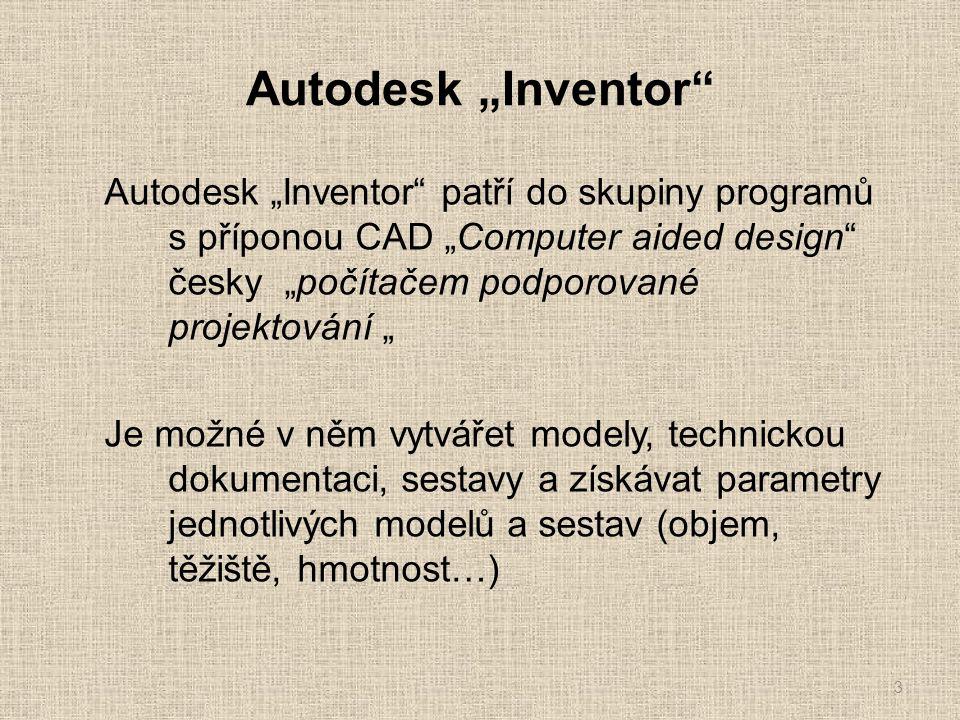 """Autodesk """"Inventor Autodesk """"Inventor patří do skupiny programů s příponou CAD """"Computer aided design česky """"počítačem podporované projektování """" Je možné v něm vytvářet modely, technickou dokumentaci, sestavy a získávat parametry jednotlivých modelů a sestav (objem, těžiště, hmotnost…) 3"""