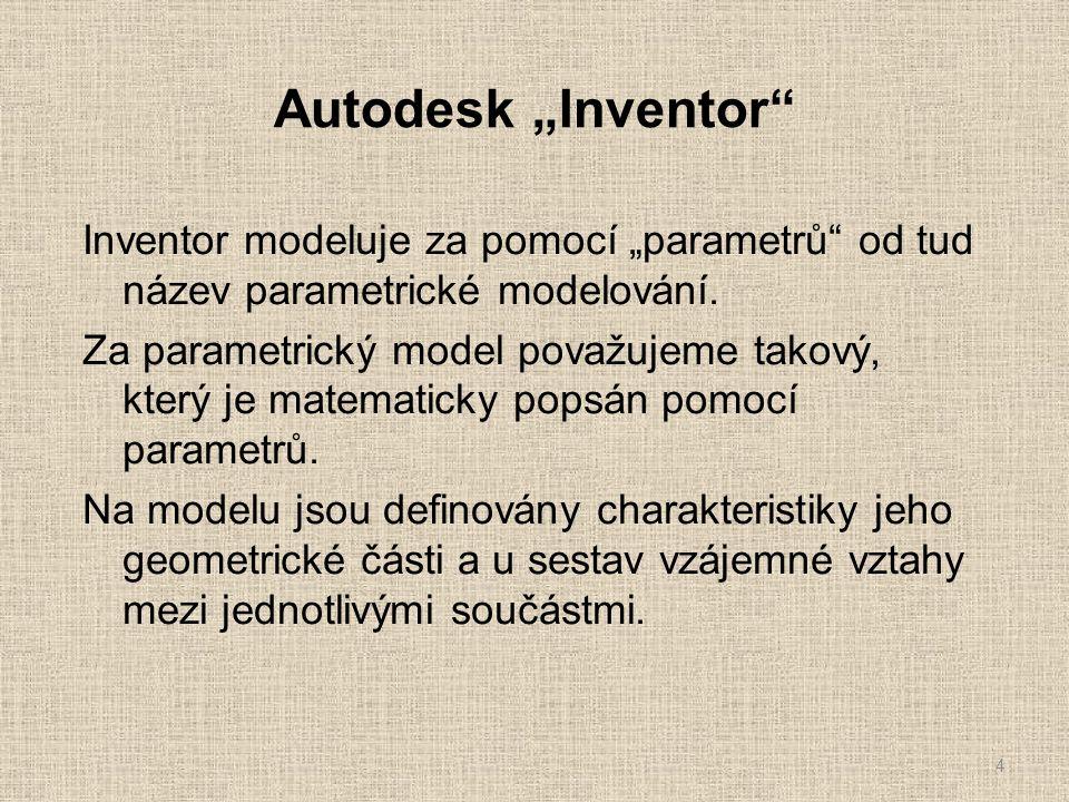 """Autodesk """"Inventor"""" Inventor modeluje za pomocí """"parametrů"""" od tud název parametrické modelování. Za parametrický model považujeme takový, který je ma"""