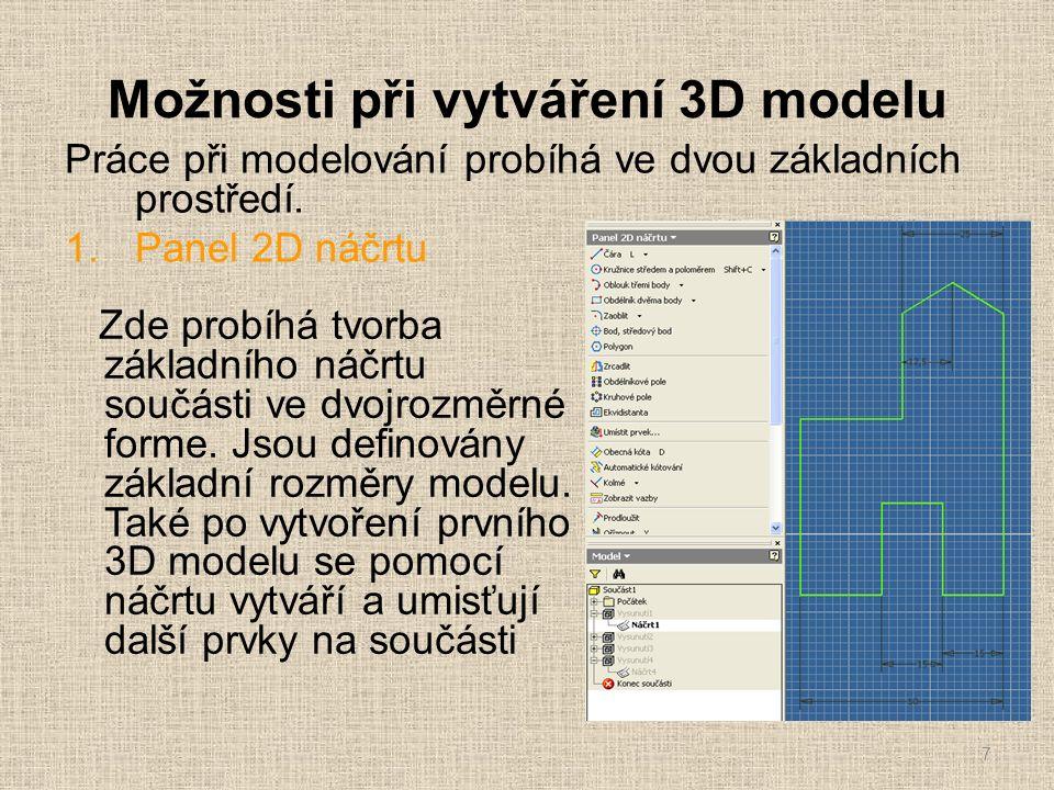 Možnosti při vytváření 3D modelu Práce při modelování probíhá ve dvou základních prostředí. 1.Panel 2D náčrtu 7 Zde probíhá tvorba základního náčrtu s