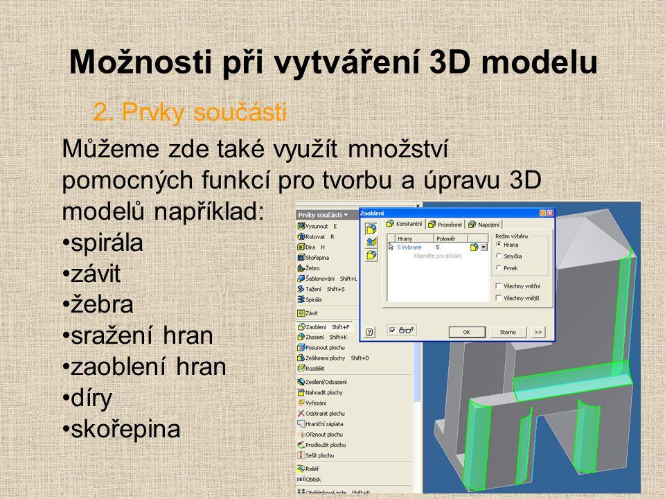 Možnosti při vytváření 3D modelu 9 2. Prvky součásti Můžeme zde také využít množství pomocných funkcí pro tvorbu a úpravu 3D modelů například: spirála