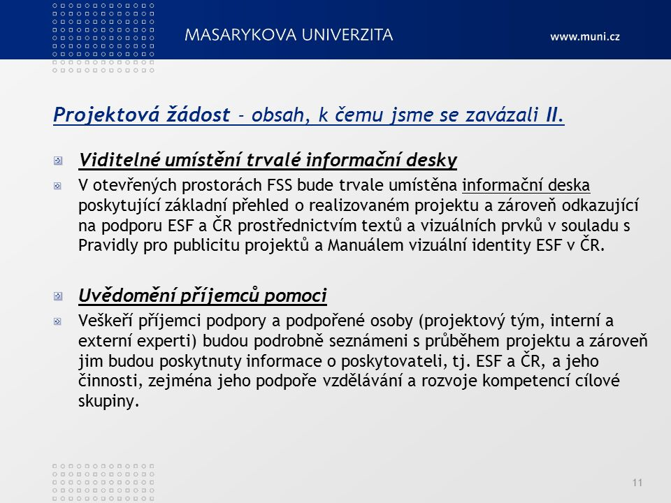 Projektová žádost - obsah, k čemu jsme se zavázali II. Viditelné umístění trvalé informační desky V otevřených prostorách FSS bude trvale umístěna inf