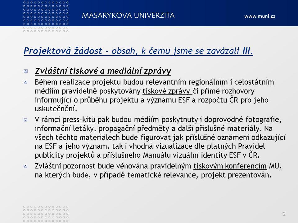Projektová žádost - obsah, k čemu jsme se zavázali III. Zvláštní tiskové a mediální zprávy Během realizace projektu budou relevantním regionálním i ce