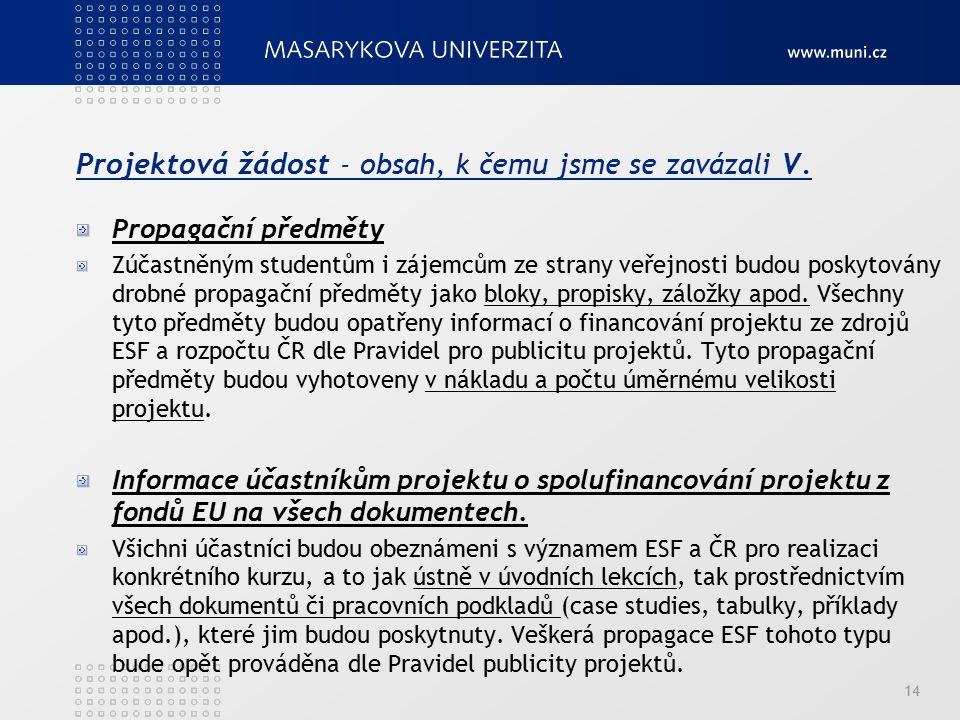 Projektová žádost - obsah, k čemu jsme se zavázali V. Propagační předměty Zúčastněným studentům i zájemcům ze strany veřejnosti budou poskytovány drob