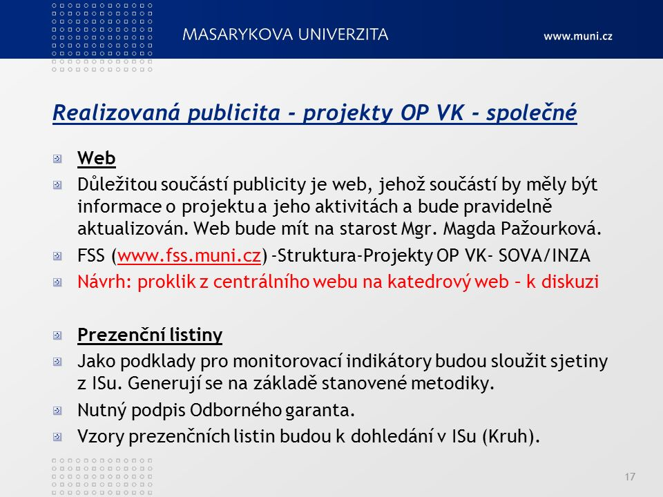 Realizovaná publicita - projekty OP VK - společné Web Důležitou součástí publicity je web, jehož součástí by měly být informace o projektu a jeho akti