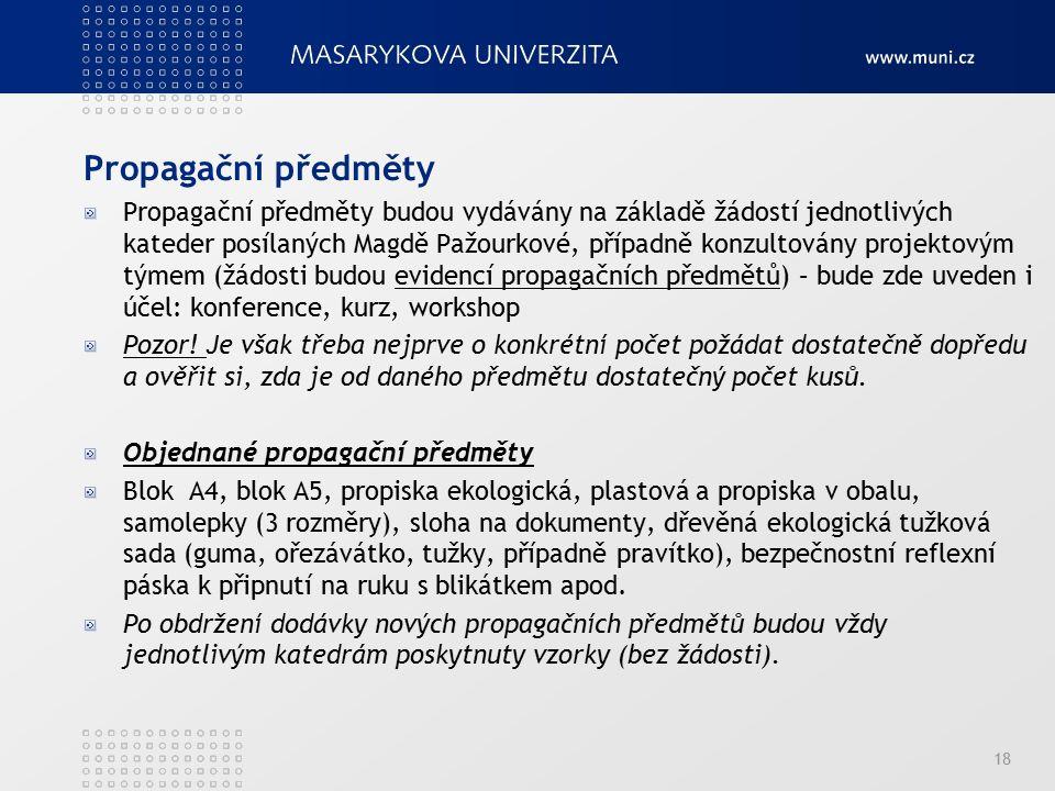 Propagační předměty Propagační předměty budou vydávány na základě žádostí jednotlivých kateder posílaných Magdě Pažourkové, případně konzultovány projektovým týmem (žádosti budou evidencí propagačních předmětů) – bude zde uveden i účel: konference, kurz, workshop Pozor.