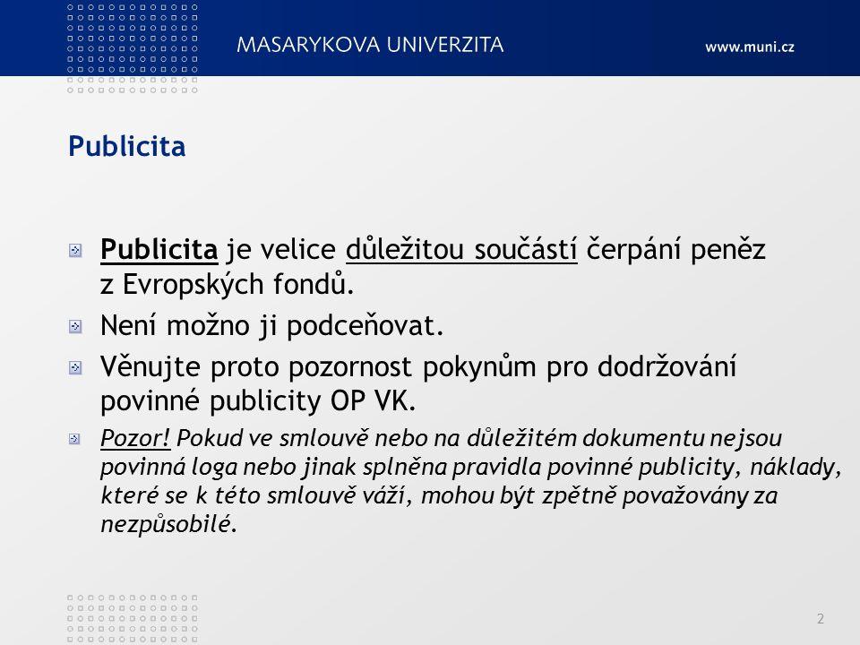 2 Publicita Publicita je velice důležitou součástí čerpání peněz z Evropských fondů. Není možno ji podceňovat. Věnujte proto pozornost pokynům pro dod