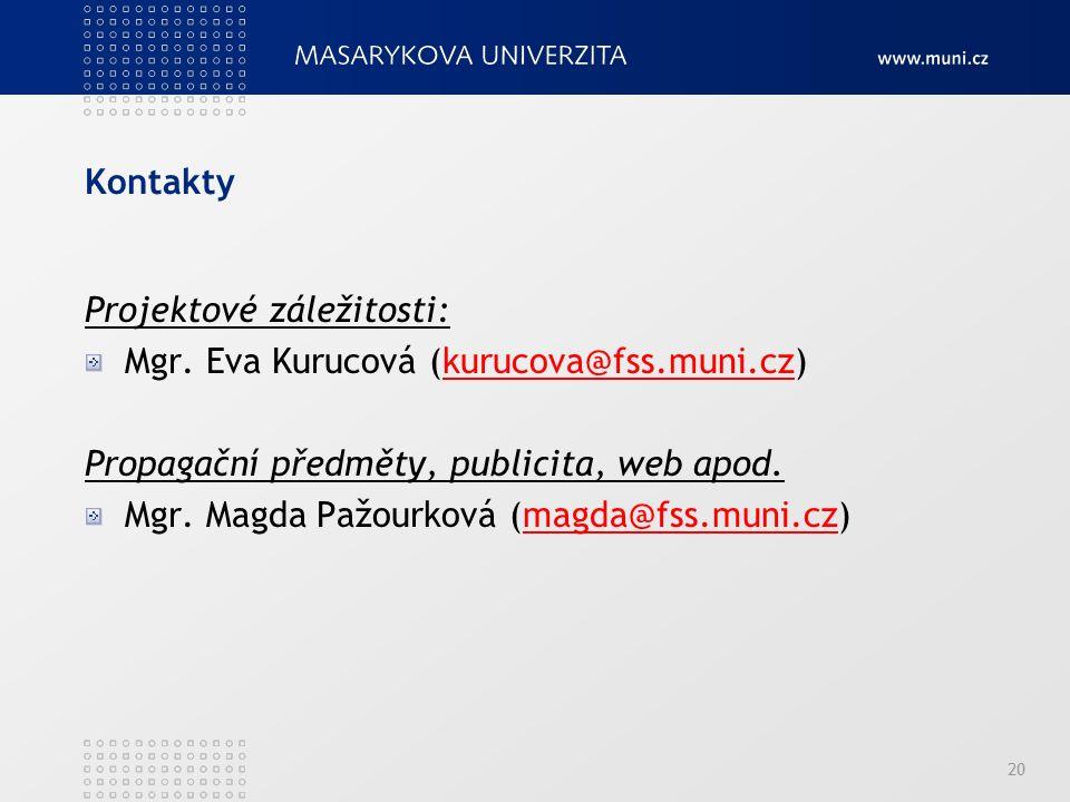 Kontakty Projektové záležitosti: Mgr. Eva Kurucová (kurucova@fss.muni.cz)kurucova@fss.muni.cz Propagační předměty, publicita, web apod. Mgr. Magda Paž